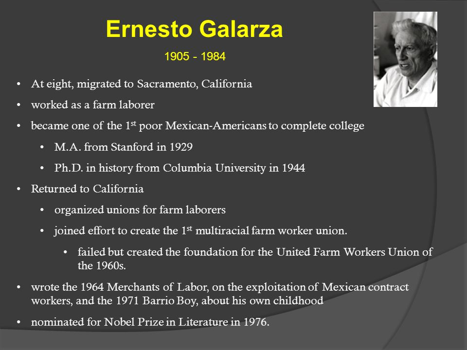Ernesto Galarza 1905 - 1984. At eight, migrated to Sacramento, California. worked as a farm laborer.