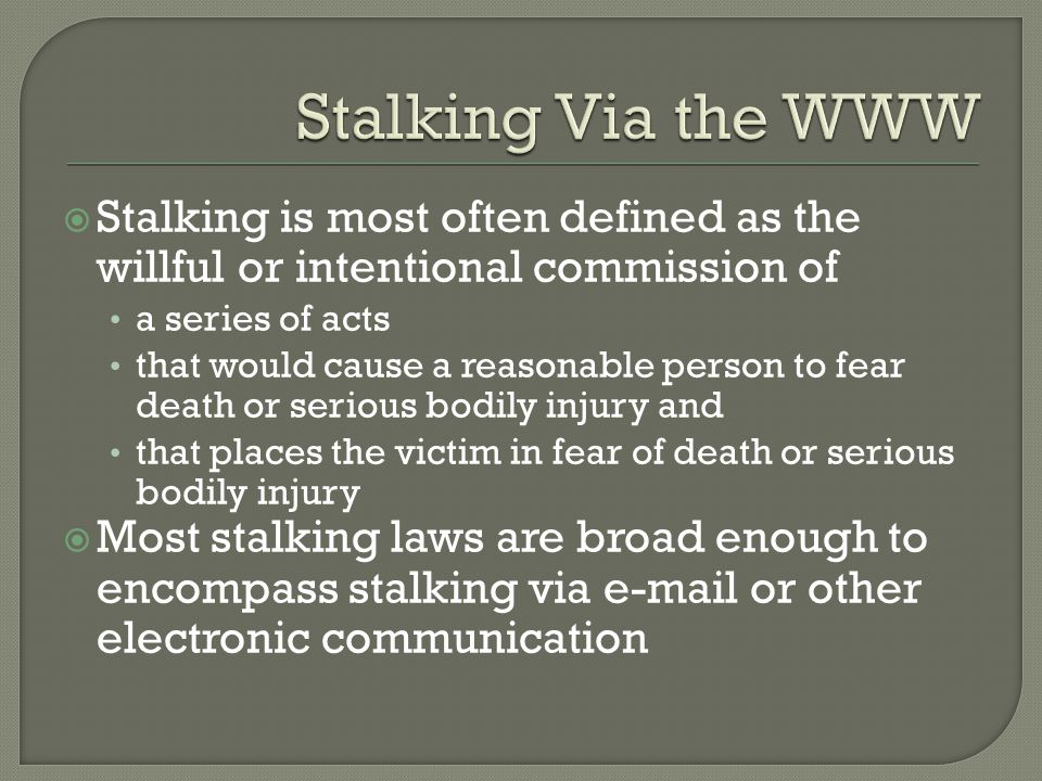 Stalking Via the WWW Stalking is most often defined as the willful or intentional commission of. a series of acts.