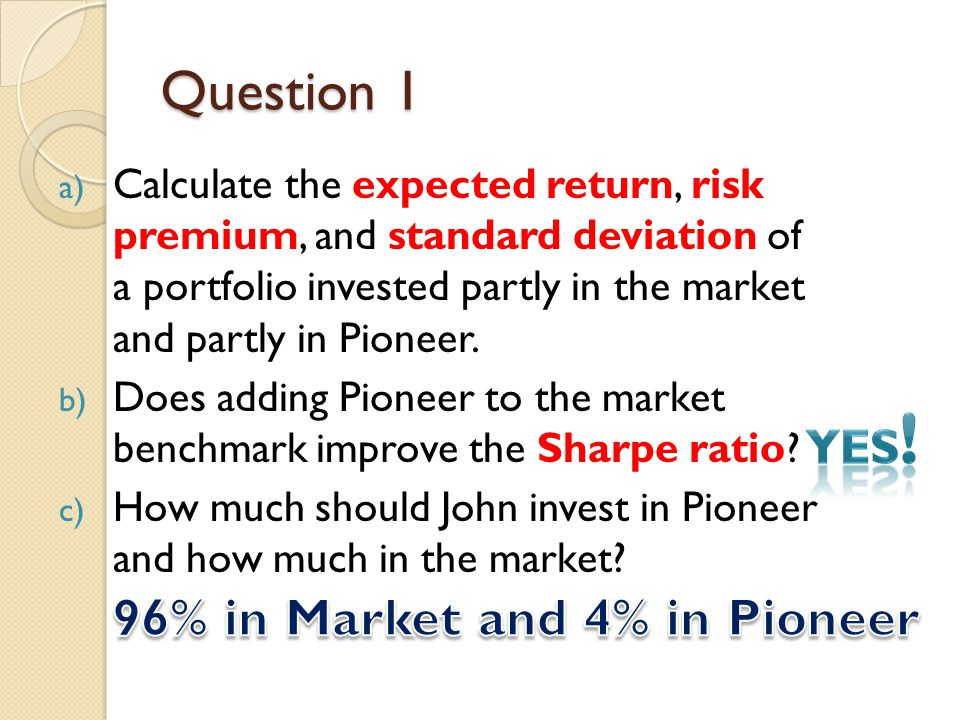 Question 1 96% in Market and 4% in Pioneer Yes!