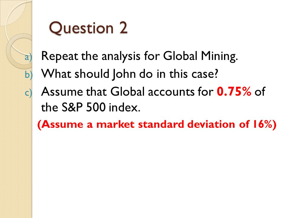 Question 2 Repeat the analysis for Global Mining.