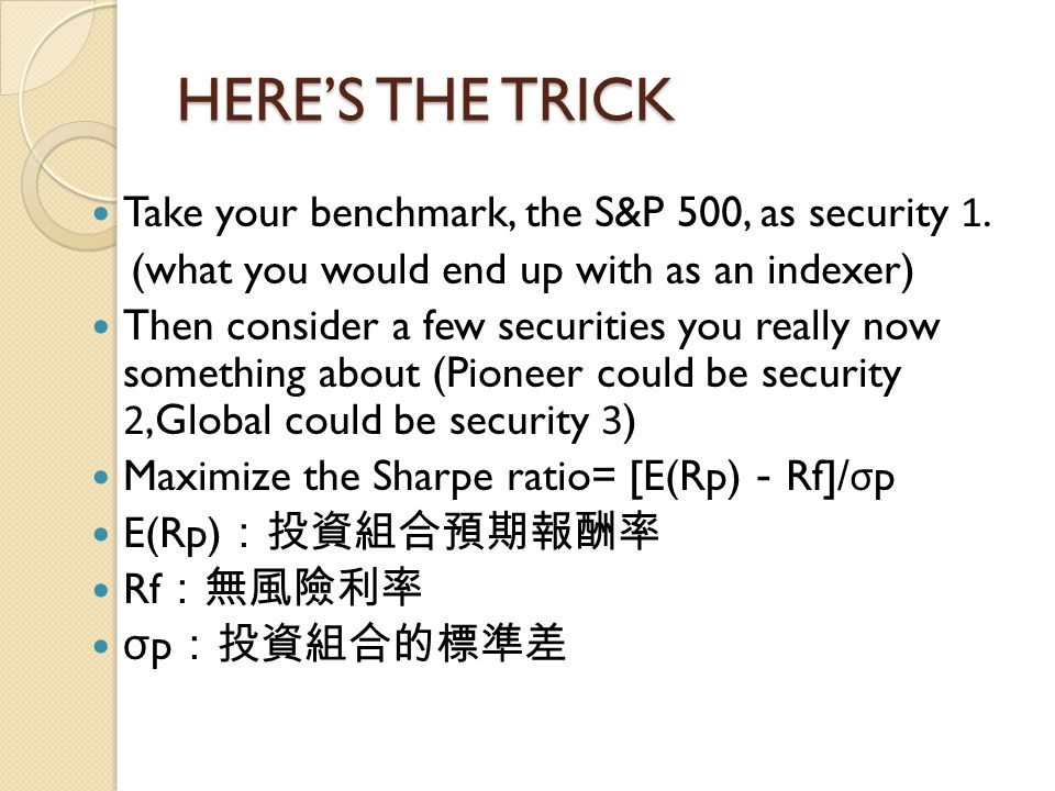 HERE'S THE TRICK Take your benchmark, the S&P 500, as security 1.