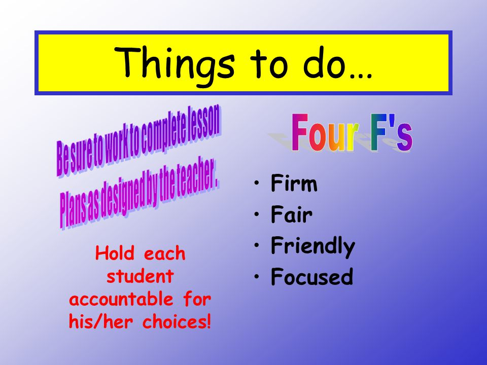 Things to do… Four F s Be sure to work to complete lesson