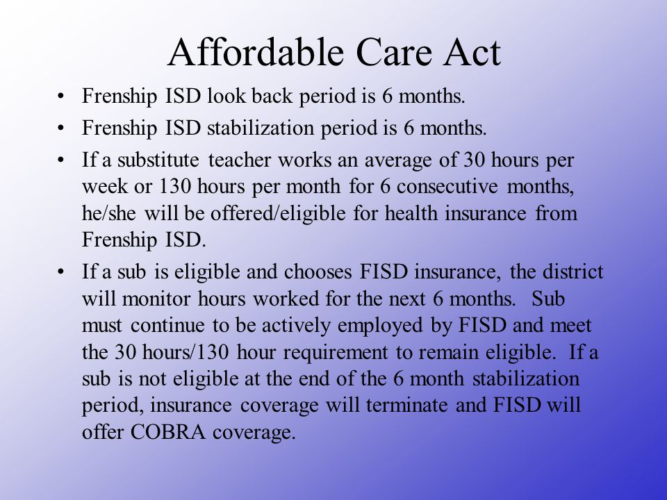 Affordable Care Act Frenship ISD look back period is 6 months.