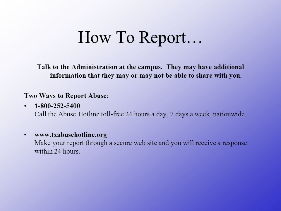 How To Report… Talk to the Administration at the campus. They may have additional information that they may or may not be able to share with you.