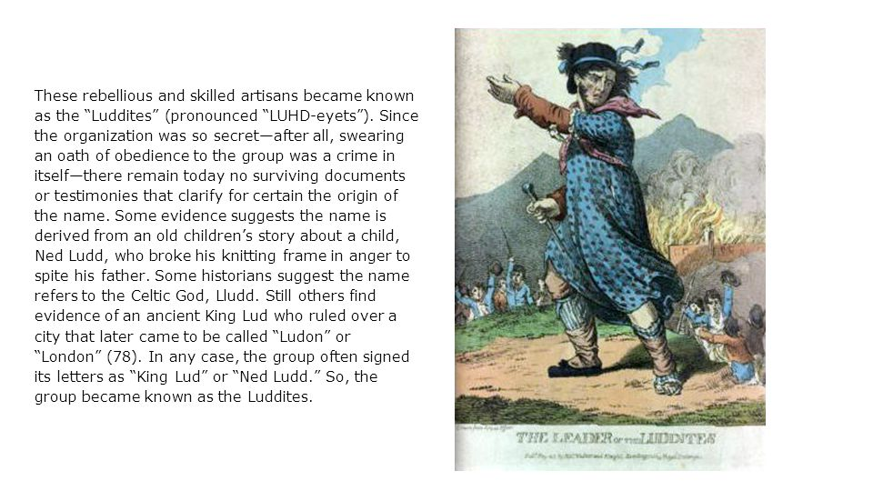 These rebellious and skilled artisans became known as the Luddites (pronounced LUHD-eyets ).