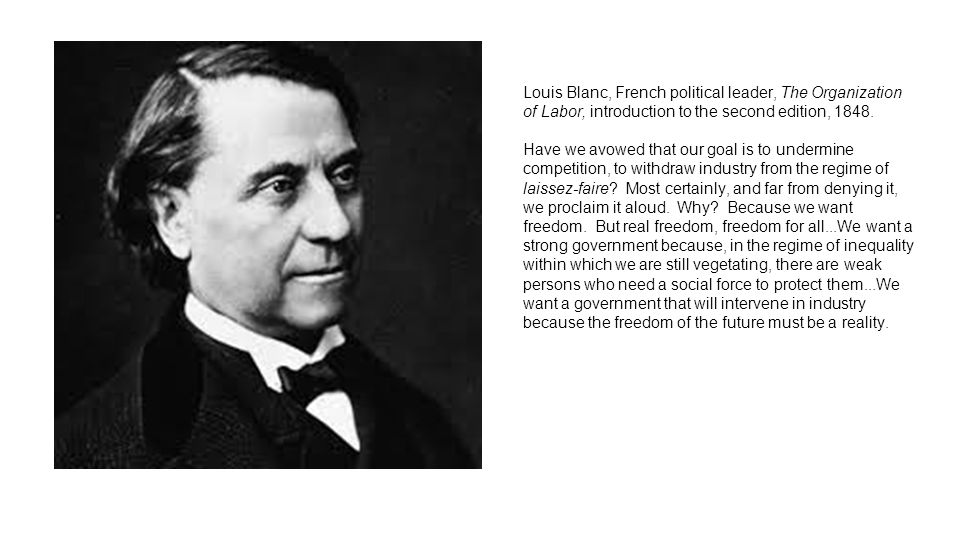 Louis Blanc, French political leader, The Organization of Labor, introduction to the second edition, 1848.