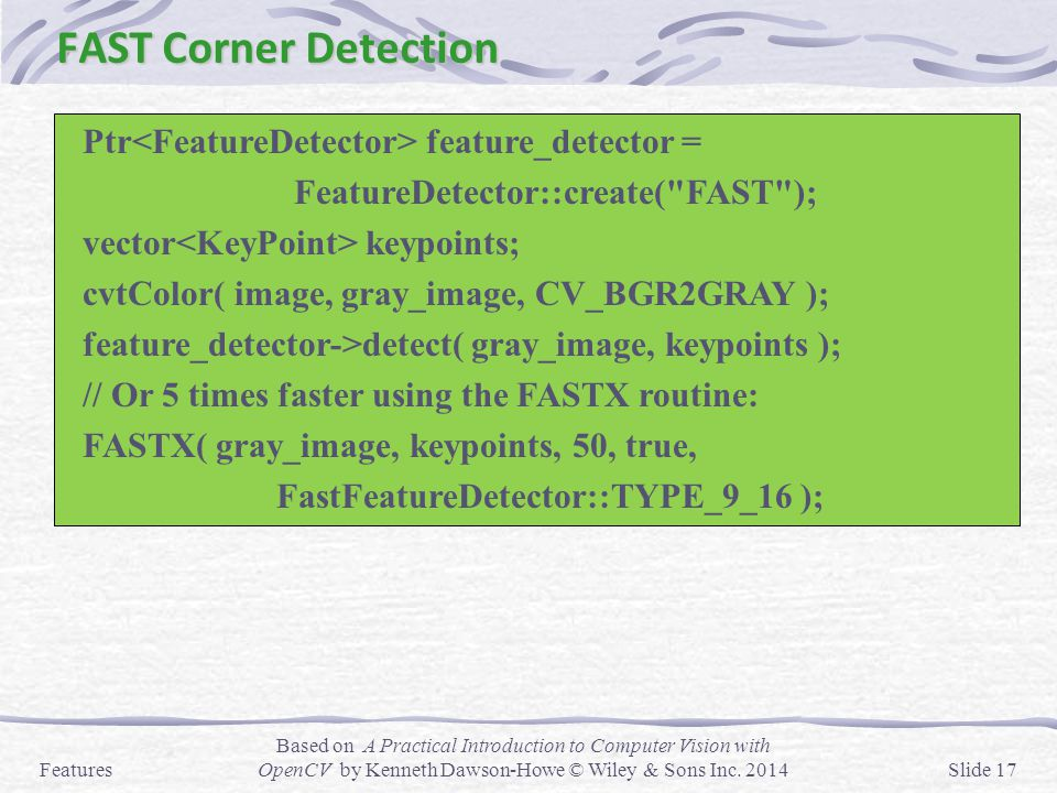 FAST Corner Detection Ptr<FeatureDetector> feature_detector =