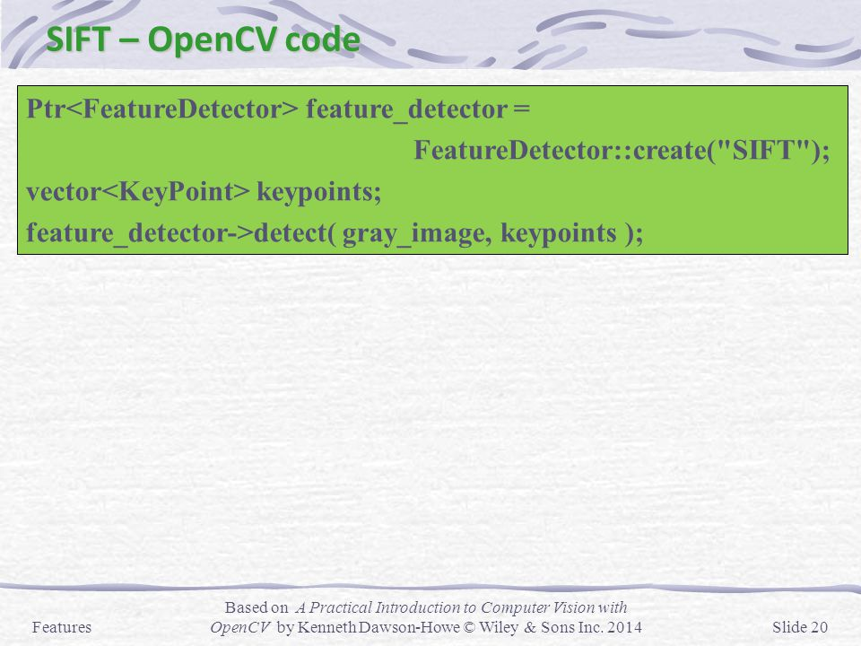 SIFT – OpenCV code Ptr<FeatureDetector> feature_detector =