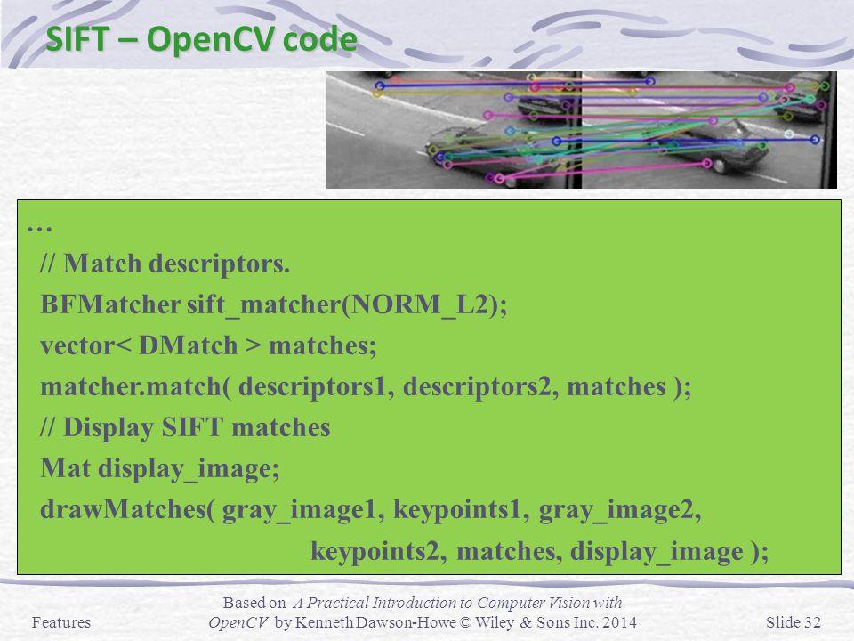 SIFT – OpenCV code … // Match descriptors.