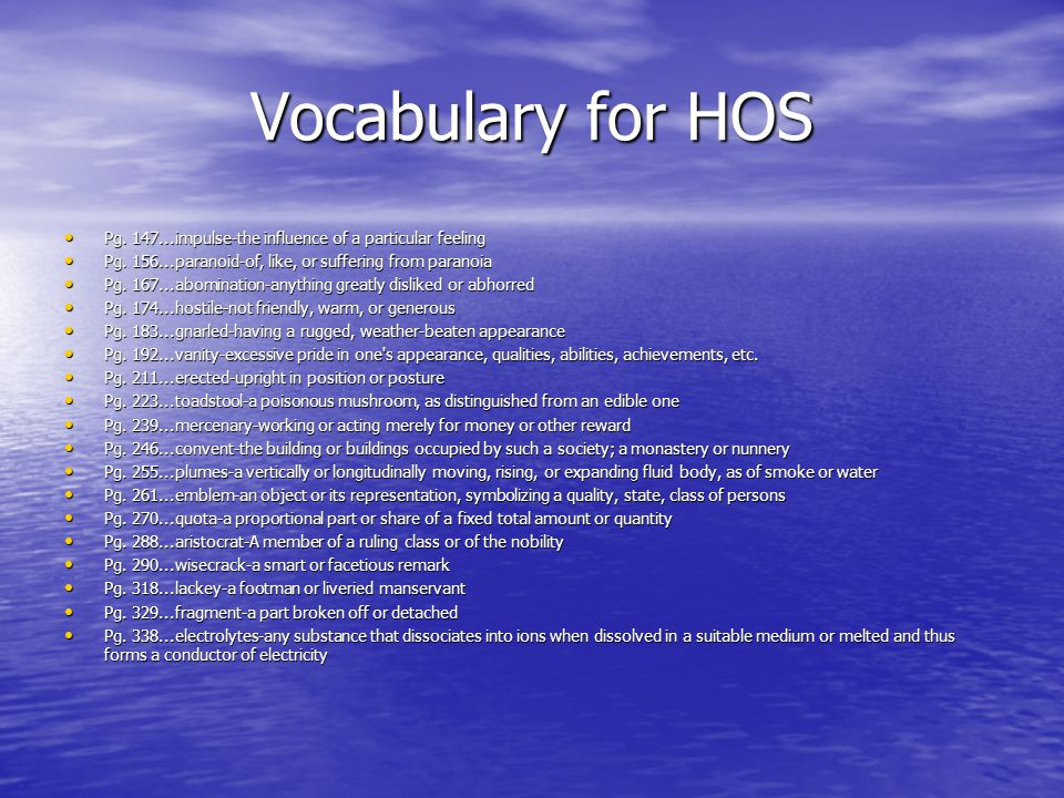 Vocabulary for HOS Pg. 147...impulse-the influence of a particular feeling. Pg. 156...paranoid-of, like, or suffering from paranoia.