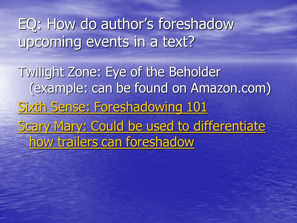 EQ: How do author's foreshadow upcoming events in a text