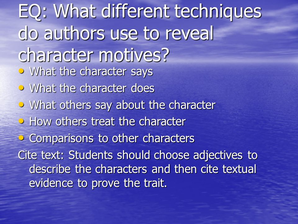 EQ: What different techniques do authors use to reveal character motives