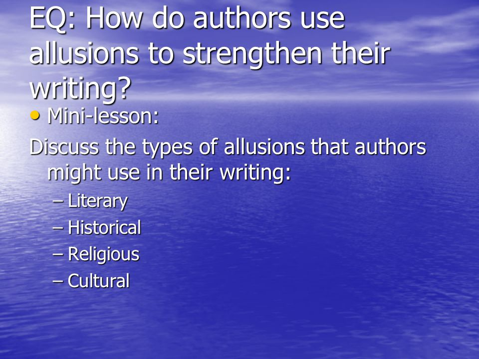EQ: How do authors use allusions to strengthen their writing