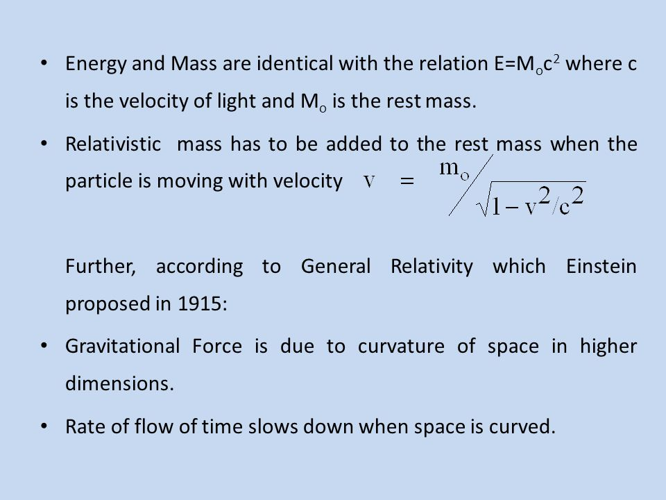 Energy and Mass are identical with the relation E=Moc2 where c is the velocity of light and Mo is the rest mass.