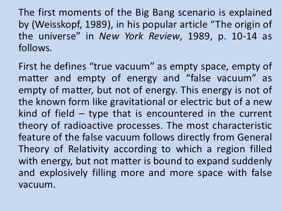 The first moments of the Big Bang scenario is explained by (Weisskopf, 1989), in his popular article The origin of the universe in New York Review, 1989, p.