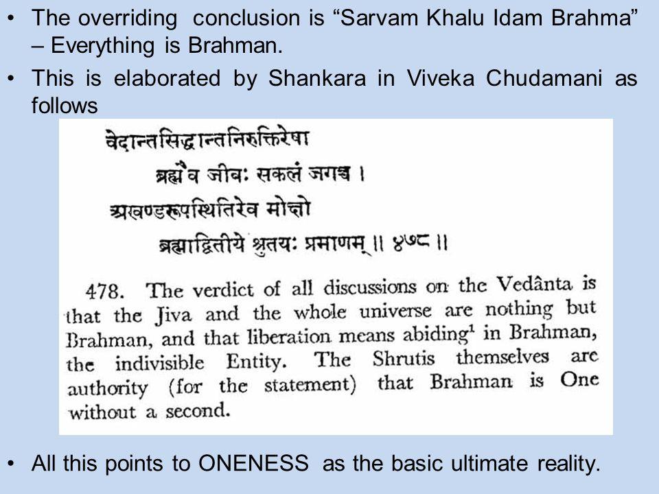 The overriding conclusion is Sarvam Khalu Idam Brahma – Everything is Brahman.