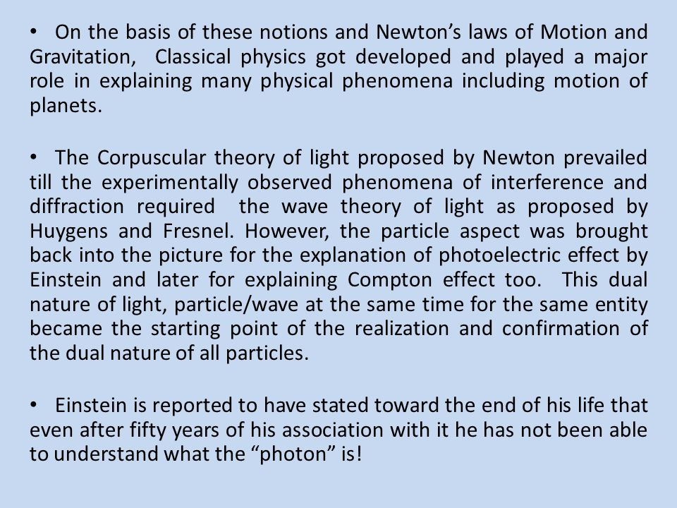 On the basis of these notions and Newton's laws of Motion and Gravitation, Classical physics got developed and played a major role in explaining many physical phenomena including motion of planets.