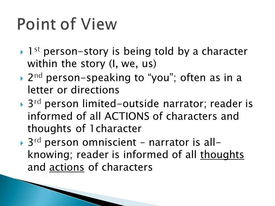 Point of View 1st person-story is being told by a character within the story (I, we, us)