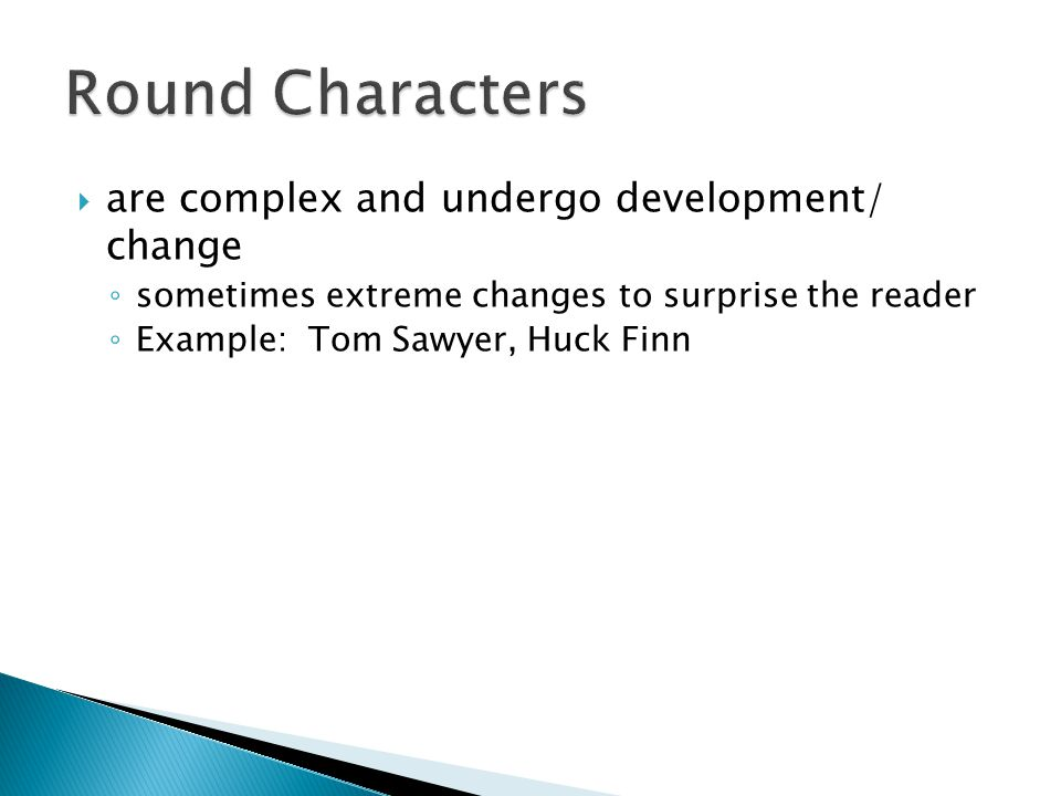 Round Characters are complex and undergo development/ change