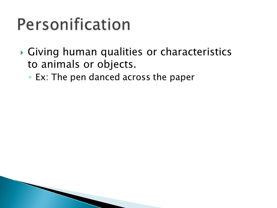 Personification Giving human qualities or characteristics to animals or objects.