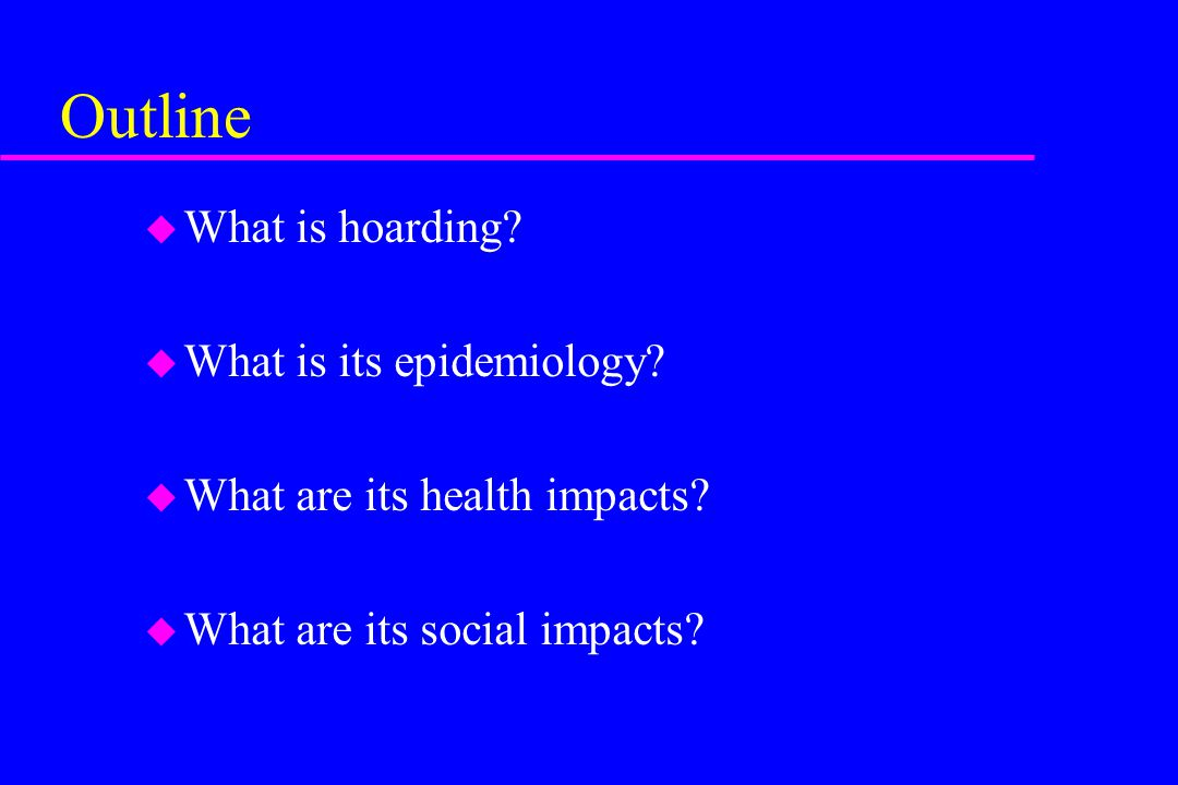 Outline What is hoarding What is its epidemiology