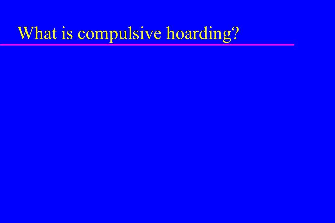 What is compulsive hoarding