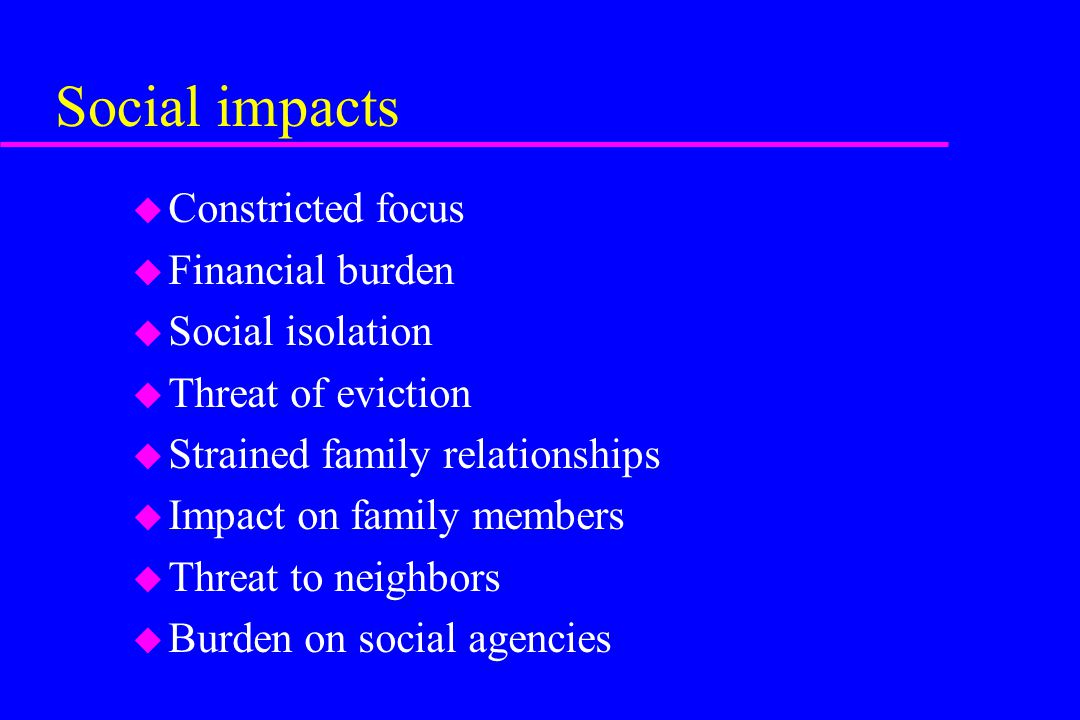 Social impacts Constricted focus Financial burden Social isolation