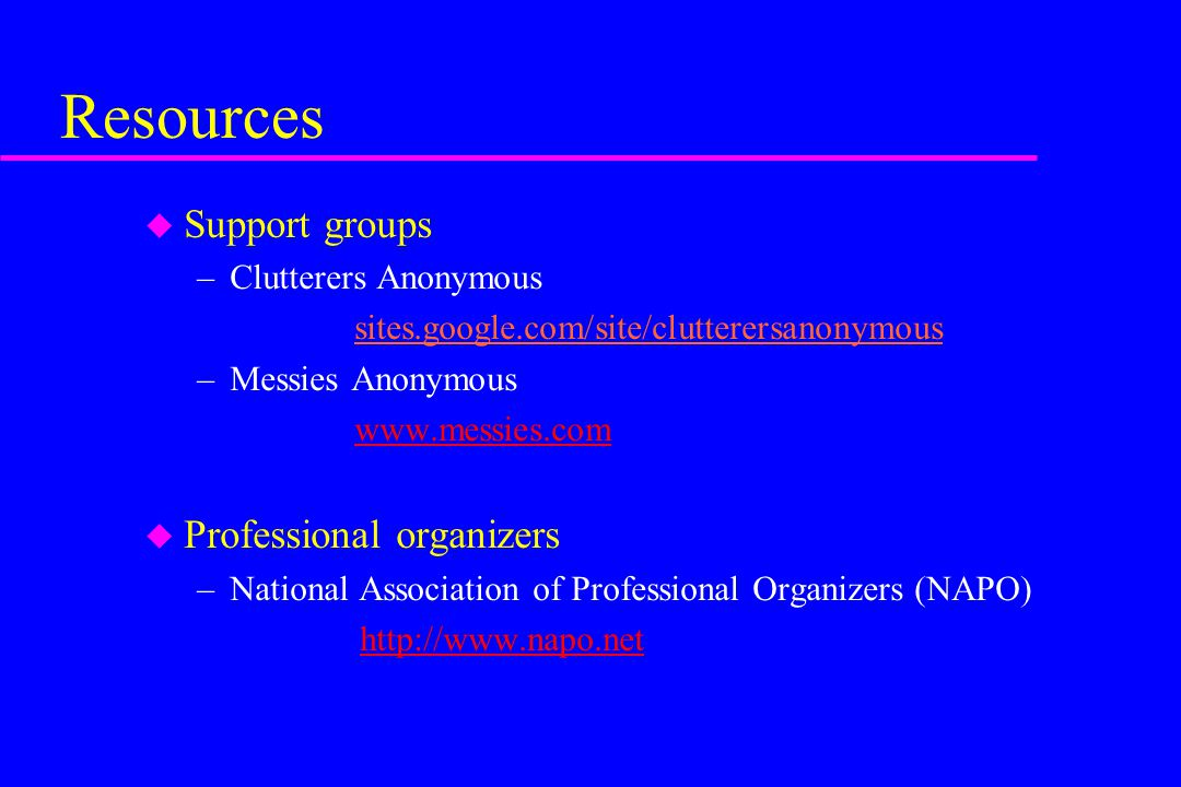 Resources Support groups Professional organizers Clutterers Anonymous
