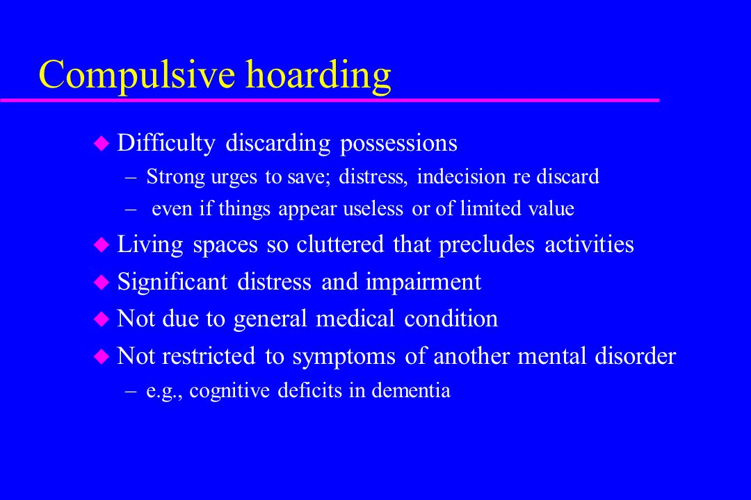 Compulsive hoarding Difficulty discarding possessions