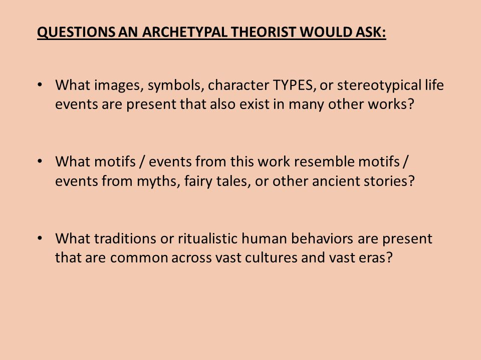 QUESTIONS AN ARCHETYPAL THEORIST WOULD ASK: