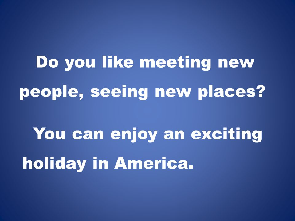 Do you like meeting new people, seeing new places