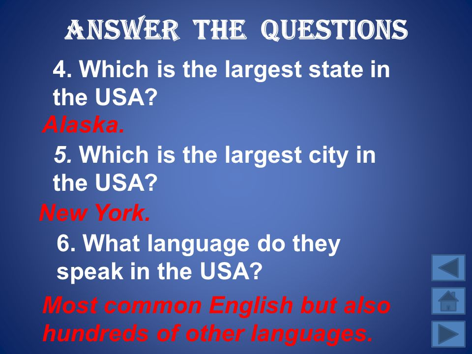 Answer the Questions 4. Which is the largest state in the USA Alaska.