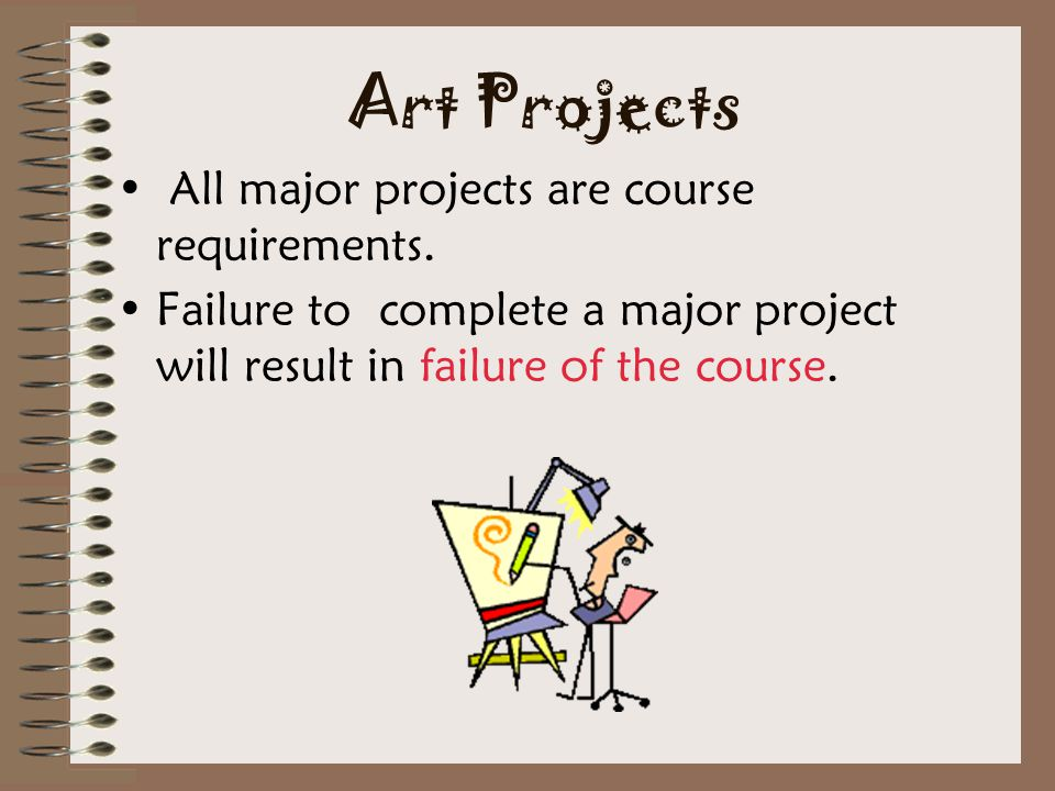 Art Projects All major projects are course requirements.