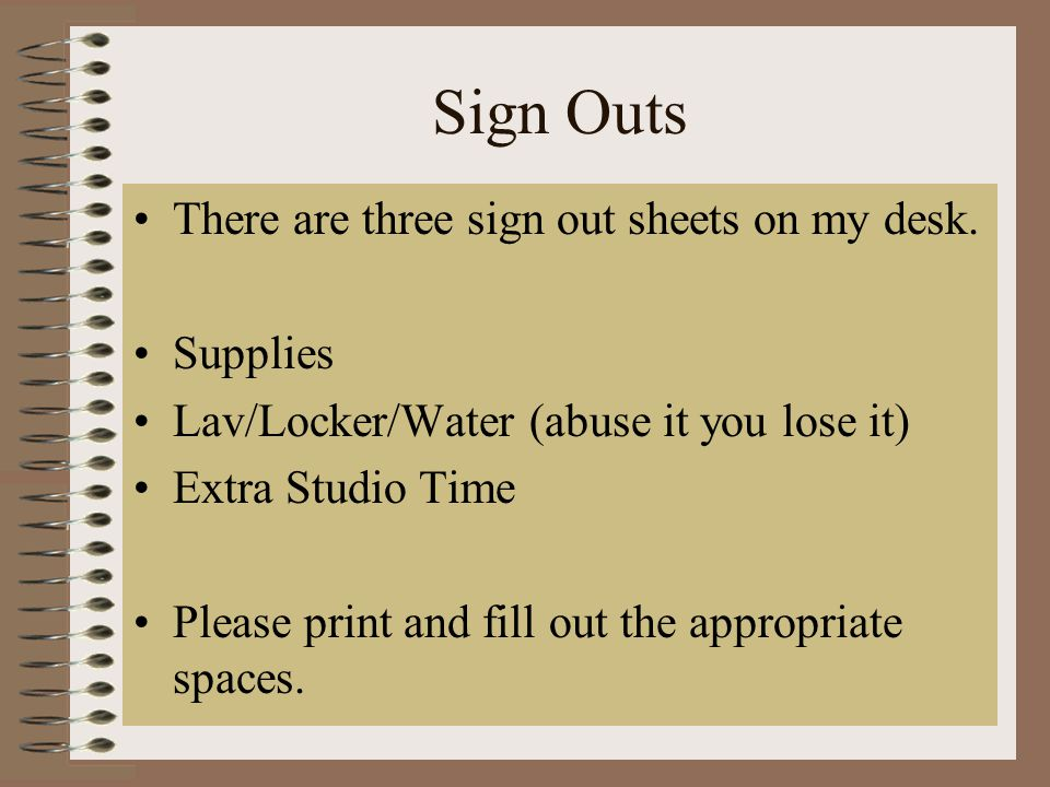 Sign Outs There are three sign out sheets on my desk. Supplies