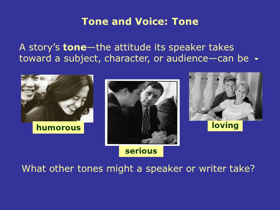 Tone and Voice: Tone A story's tone—the attitude its speaker takes toward a subject, character, or audience—can be.