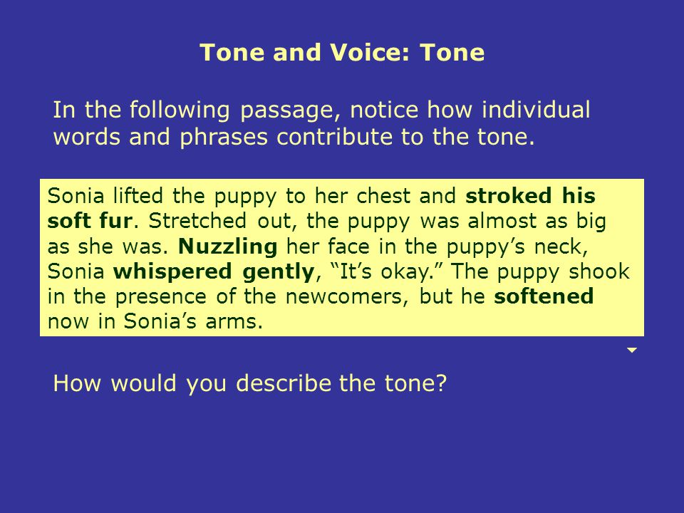 Tone and Voice: Tone In the following passage, notice how individual words and phrases contribute to the tone.
