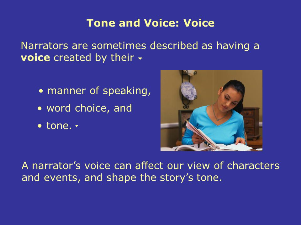 Tone and Voice: Voice Narrators are sometimes described as having a voice created by their. manner of speaking,