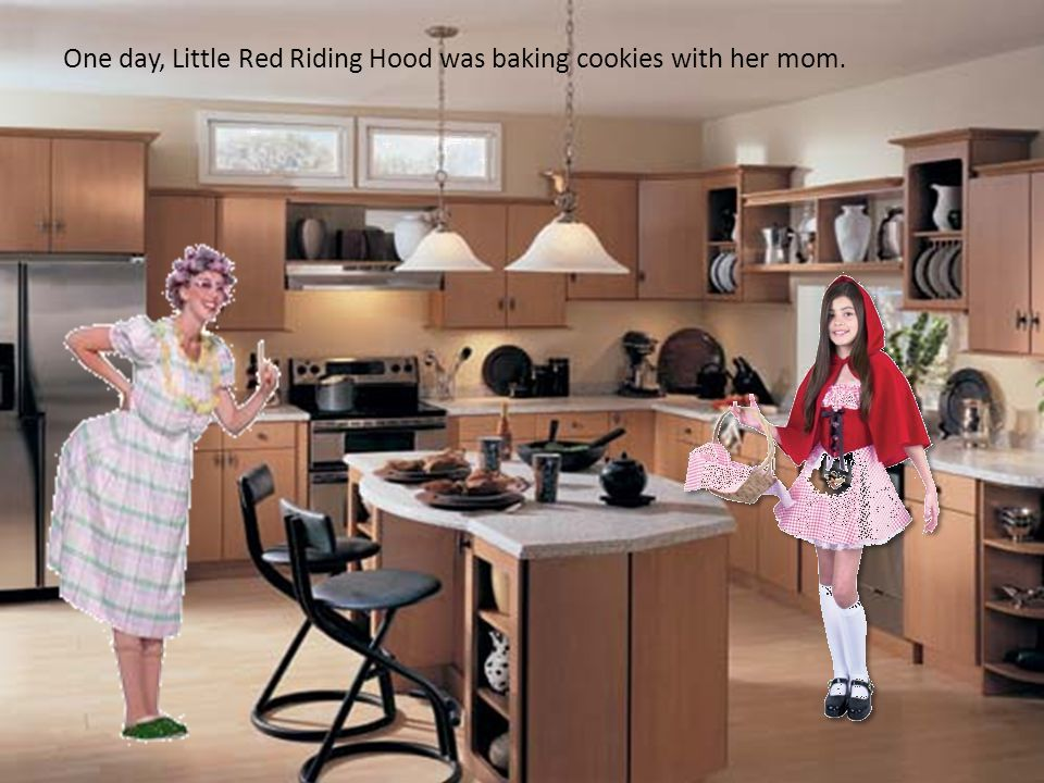 One day, Little Red Riding Hood was baking cookies with her mom.