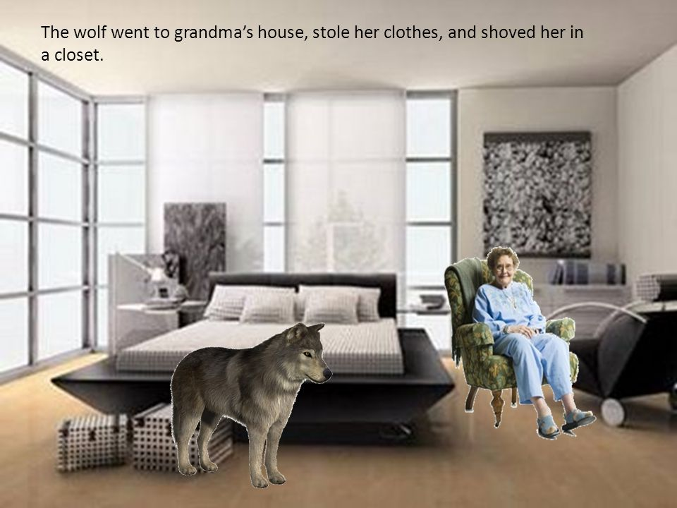 The wolf went to grandma's house, stole her clothes, and shoved her in a closet.