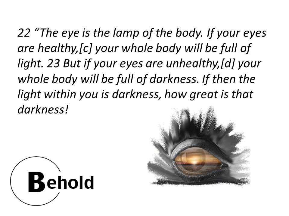 22 The eye is the lamp of the body