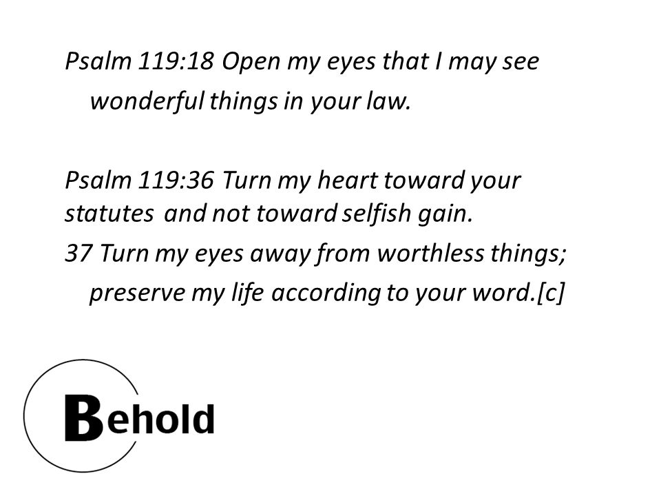 Psalm 119:18 Open my eyes that I may see wonderful things in your law