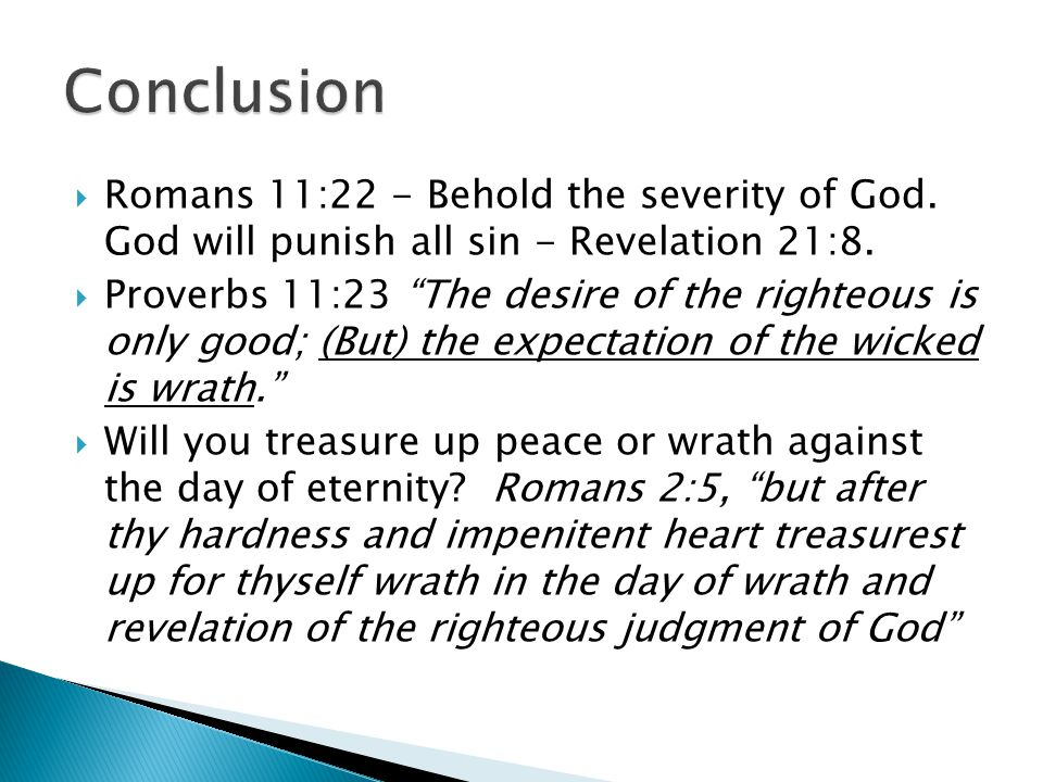 Conclusion Romans 11:22 - Behold the severity of God. God will punish all sin - Revelation 21:8.