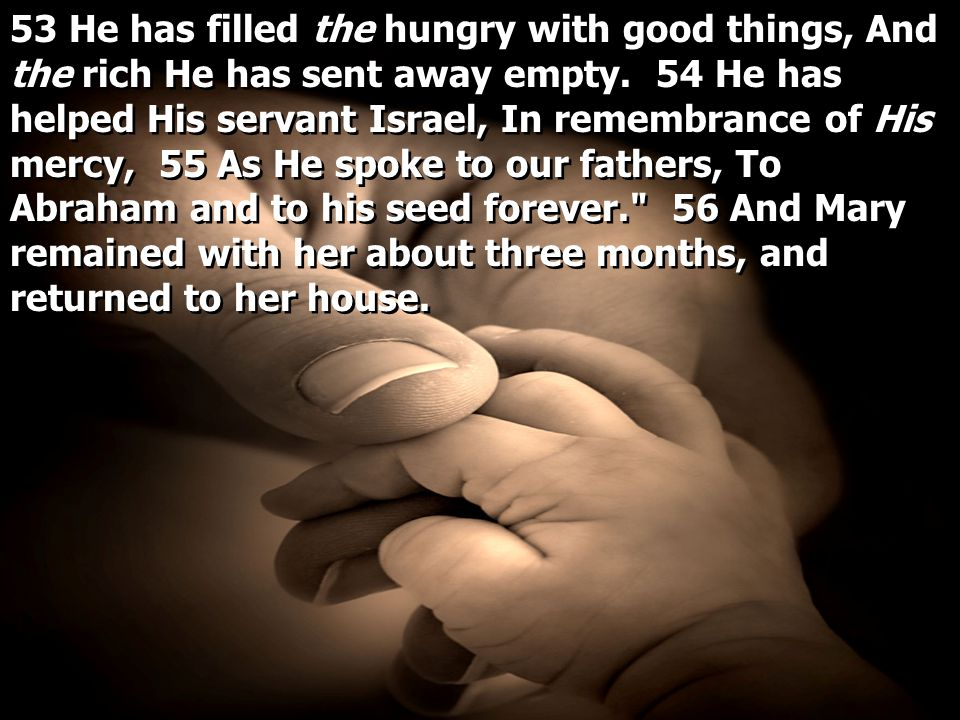 53 He has filled the hungry with good things, And the rich He has sent away empty.