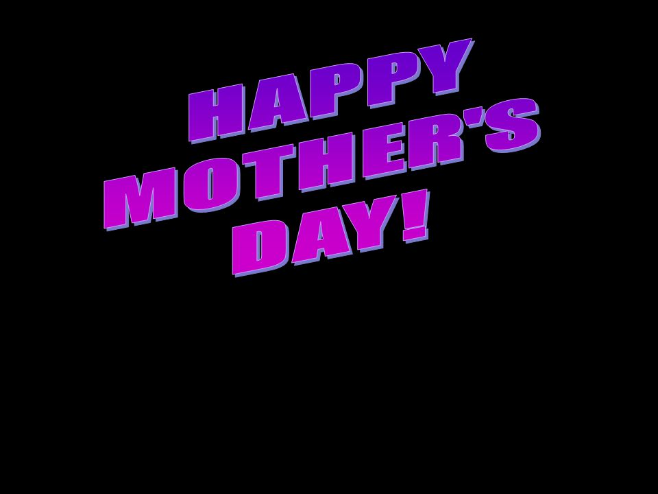 HAPPY MOTHER S DAY!