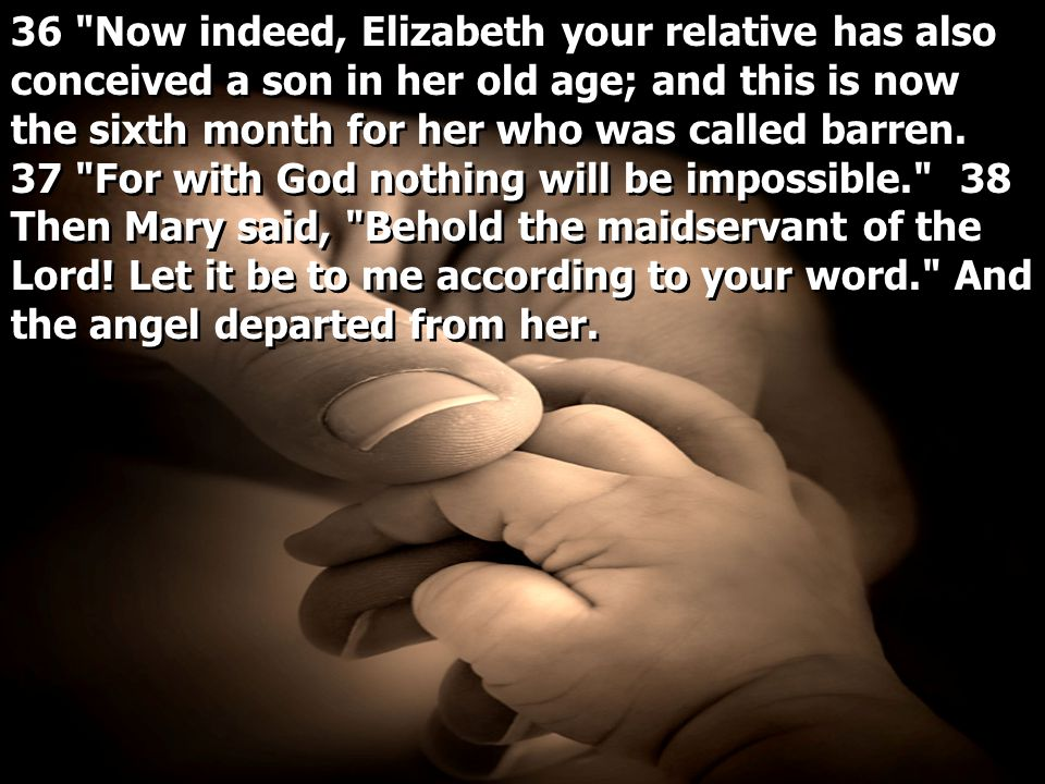 36 Now indeed, Elizabeth your relative has also conceived a son in her old age; and this is now the sixth month for her who was called barren.