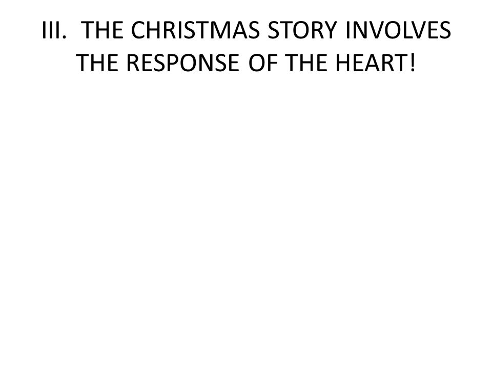 III. THE CHRISTMAS STORY INVOLVES THE RESPONSE OF THE HEART!
