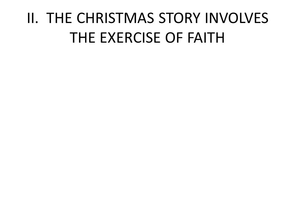 II. THE CHRISTMAS STORY INVOLVES THE EXERCISE OF FAITH
