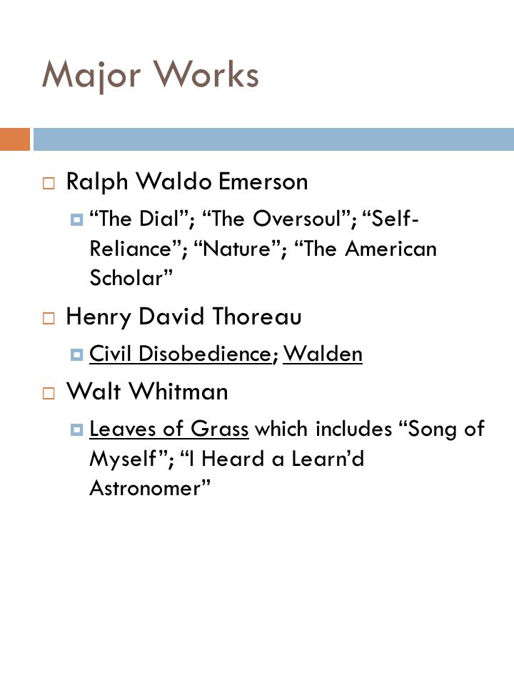 Major Works Ralph Waldo Emerson Henry David Thoreau Walt Whitman