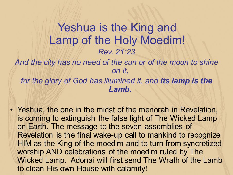 Yeshua is the King and Lamp of the Holy Moedim!