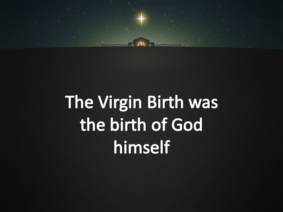 The Virgin Birth was the birth of God himself